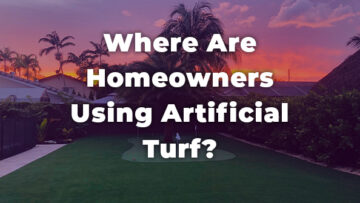 Where Are Homeowners Using Artificial Turf?